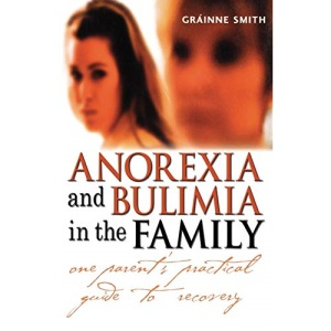 Anorexia and Bulimia in the Family: One Parent's Practical Guide to Recovery