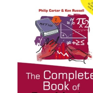 The Complete Book of Fun Maths: 250 Confidence-boosting Tricks, Tests and Puzzles (The IQ Workout Series)