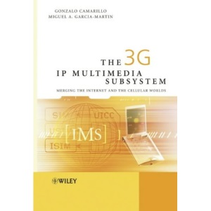 The 3G IP Multimedia Subsystem: Merging the Internet and the Cellular Worlds