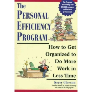 The Personal Efficiency Program: How to Get Organised to Do More Work in Less Time