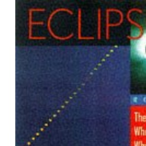 Eclipse! The What, Where, When, Why & How Guide to Watching Solar & Lunar Eclipses