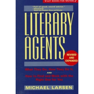 Literary Agents: What They Do, How They Do it, How to Find Work with the Right One for You (Wiley Books for Writers)