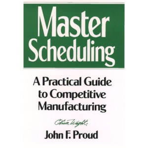 Master Scheduling: Practical Guide to Competitive Manufacturing