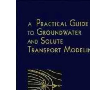 A Practical Guide to Groundwater and Solute Transport Modelling