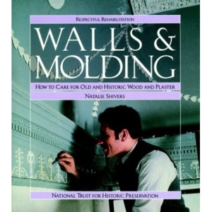 Walls and Molding: How to Care for Old and Historic Wood and Plaster (Respectful Rehabilitation Series)
