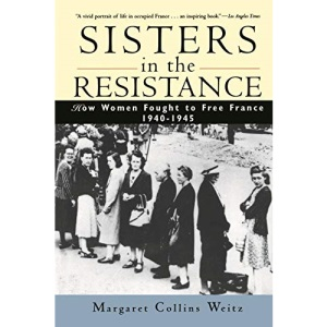Sisters in the Resistance: How Women Fought to Free France, 1940-45