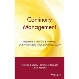 Continuity Management: Preserving Corporate Knowledge and Productivity When Employees Leave (Business)