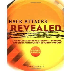 Hack Attacks Revealed: A Complete Reference for UNIX, Windows and Linux with Custom Security Toolkit