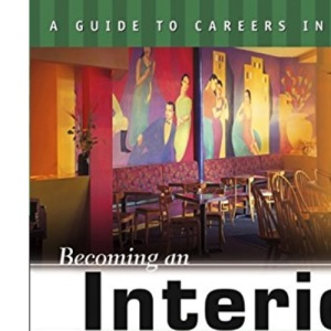 Becoming an Interior Designer: A Visual Career Guide (Becoming an Interior Designer: A Guide to Careers in Design)
