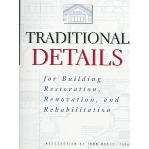 Traditional Details for Building Restoration, Renovation and Rehabilitation from the 1932-51 Editions of Architectural Graphic Standards