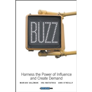 Buzz: Harness the Power of Influence and Create Demand (Brandweek)