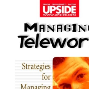 Managing Telework: Strategies for Managing the Virtual Workforce: 6 (Upside)