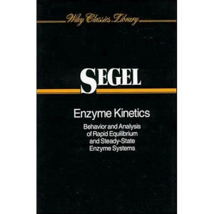 Enzyme Kinetics: Behavior and Analysis of Rapid Equilibrium and Steady-State Enzyme Systems (Wiley Classics Library)