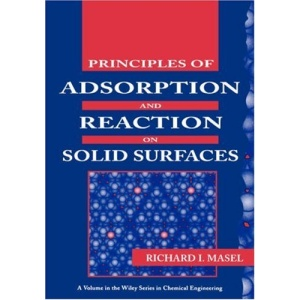 Principles of Adsorption and Reaction on Solid Surfaces (Wiley Series in Chemical Engineering)