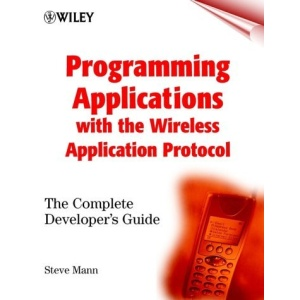 Programming Applications with the Wireless Application Protocol: The Complete Developer's Guide (WAP)