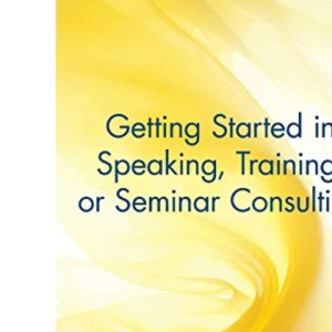 Getting Started in Speaking, Training, or Seminar Consulting: 38