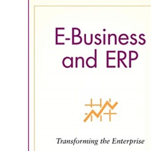 E-Business and ERP: Transforming the Enterprise
