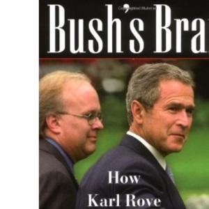 Bush's Brain: How Karl Rove Made George W.Bush Presidential