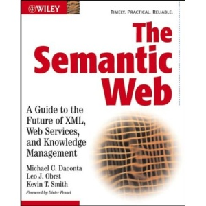The Semantic Web: A Guide to the Future of XML, Web Services and Knowledge Management