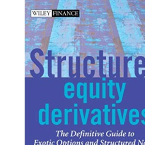 Structured Equity Derivatives: The Definitive Guide to Exotic Options and Structured Notes (The Wiley Finance Series)