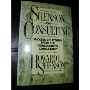Shenson on Consulting: Success Strategies from the Consultant's Consultant