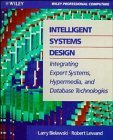 Intelligent Systems Design: Integrating Expert Systems, Hypermedia and Database Technologies (Wiley Professional Computing)