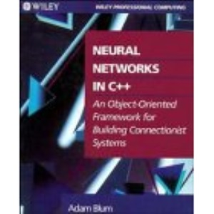 Neural Networks in C++: An Object-Oriented Framework for Building Connectionist Systems (Wiley Professional Computing)