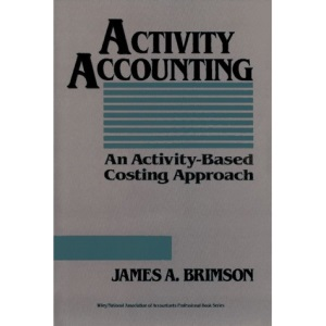 Activity Accounting: An Activity-based Costing Approach (The Wiley/Ronald-National Association of Accountants Professional Book Series)