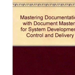 Mastering Documentation with Document Masters for System Development, Control and Delivery