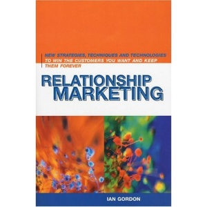Relationship Marketing: New Strategies, Technologies and Techniques to Win Customers You Want and Keep Them Forever