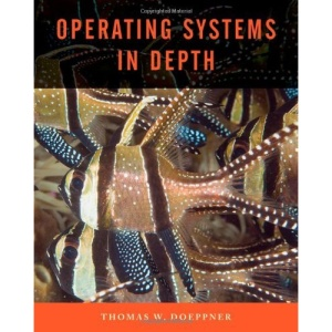 Operating Systems in Depth: Design and Programming
