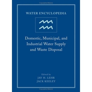 Water Encyclopedia: Domestic, Municipal, and Industrial Water Supply and Waste Disposal: 1