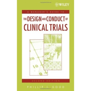 A Managers' Guide to the Design and Conduct of Clinical Trials (Manager's Guide Series)