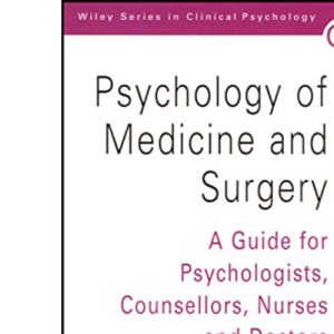 Psychology of Medicine and Surgery: A Guide for Psychologists, Counsellors, Nurses and Doctors (Wiley Series in Clinical Psychology)