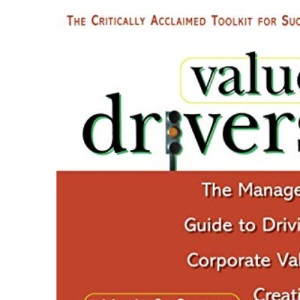 Value Drivers: The Manager's Guide to Driving Corporate Value Creation