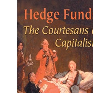 Hedge Funds: Courtesans of Capitalism: The Courtesans of Capitalism