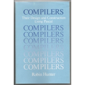 Compilers: Their Design and Construction Using PASCAL (Series: Wiley Series in Computing)