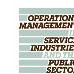 Operations Management in Service Industries and the Public Sector: Texts & Cases