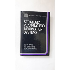 Strategic Planning for Information Systems (John Wiley Series in Information Systems)