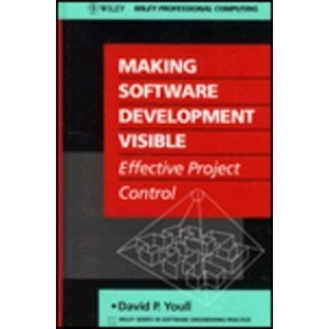 Making Software Development Visible: Effective Project Control (Wiley series in software engineering practice)