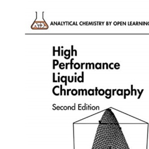 High Performance Liquid Chromatography (Analytical Chemistry by Open Learning)