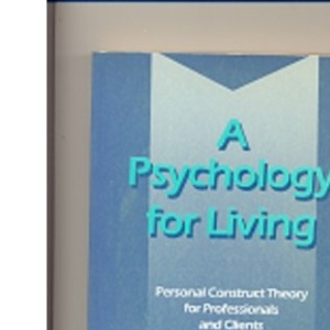 A Psychology for Living: Personal Construct Theory for Professionals and Clients