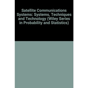 Satellite Communications Systems: Systems, Techniques and Technology (Wiley Series in Probability and Statistics)