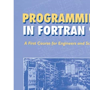 Programming in Fortran 90: A First Course for Engineers and Scientists: A First Course for Engineers and Scientists