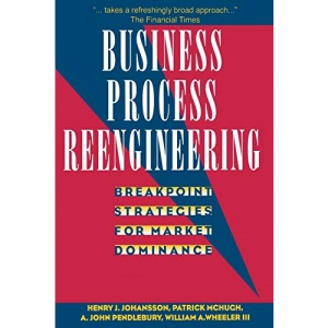 Business Process Reengineering: Breakpoint Strategies for Market Dominan