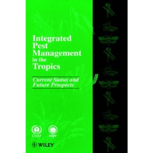 Integrated Pest Management in the Tropics: Current Status and Future Prospects