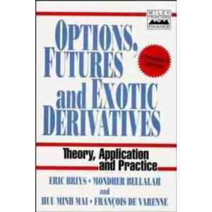 Options, Futures, and Exotic Derivatives: Theory, Application and Practice