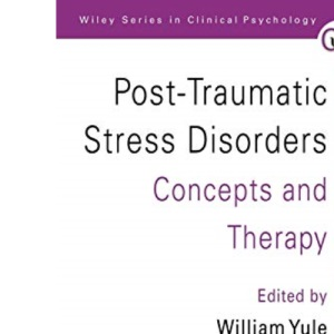 Post-traumatic Stress Disorders: Concepts and Therapy (Wiley Series in Clinical Psychology)