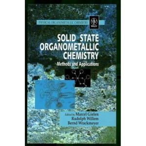 Solid State Organometallic Chemistry: Methods and Applications (Physical Organometallic Chemistry)