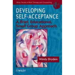 Developing Self-acceptance: A Brief, Educational, Small Group Approach (Wiley Series in Brief Therapy & Counselling)